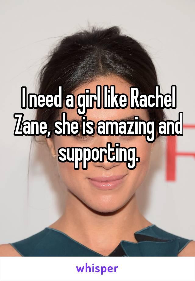 I need a girl like Rachel Zane, she is amazing and supporting.