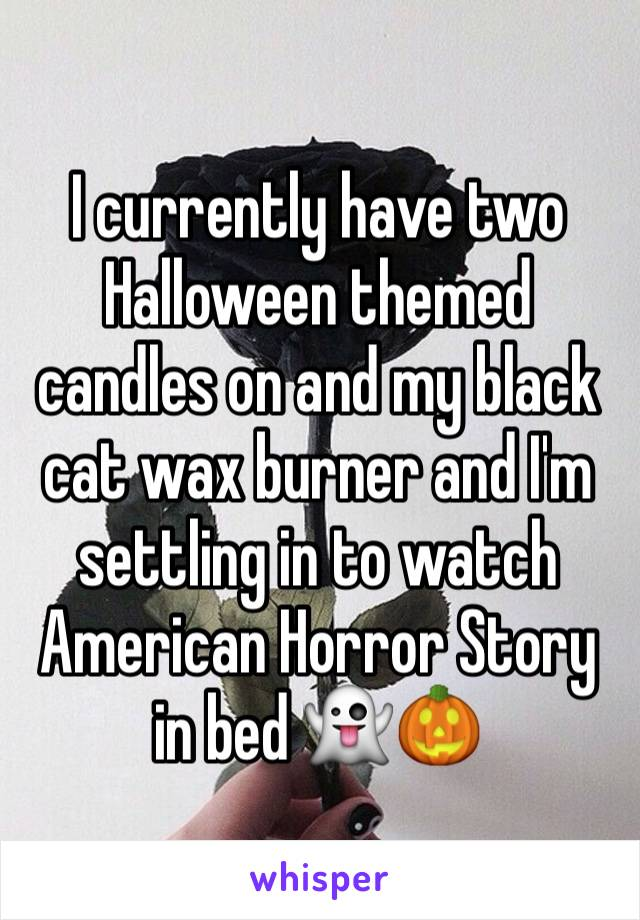 I currently have two Halloween themed candles on and my black cat wax burner and I'm settling in to watch American Horror Story in bed 👻🎃