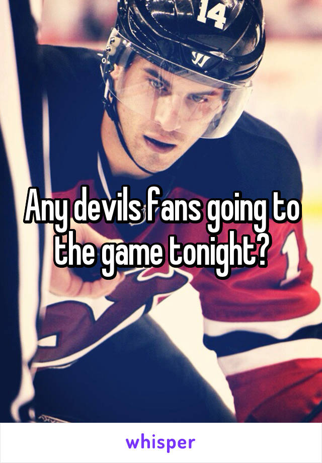 Any devils fans going to the game tonight?