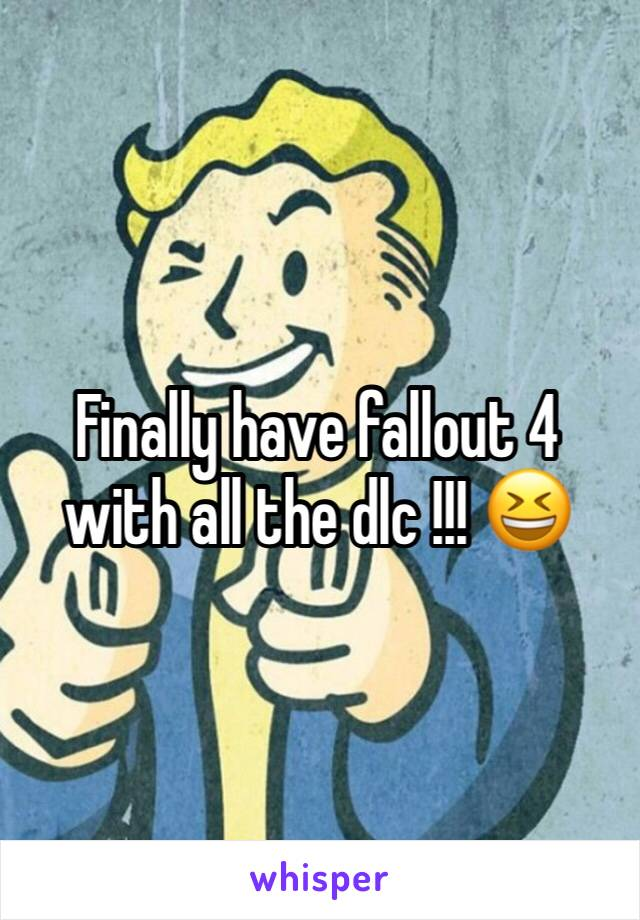 Finally have fallout 4  with all the dlc !!! 😆