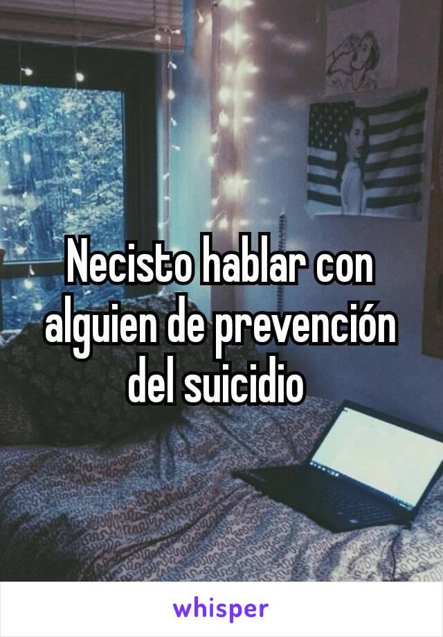 Necisto hablar con alguien de prevención del suicidio