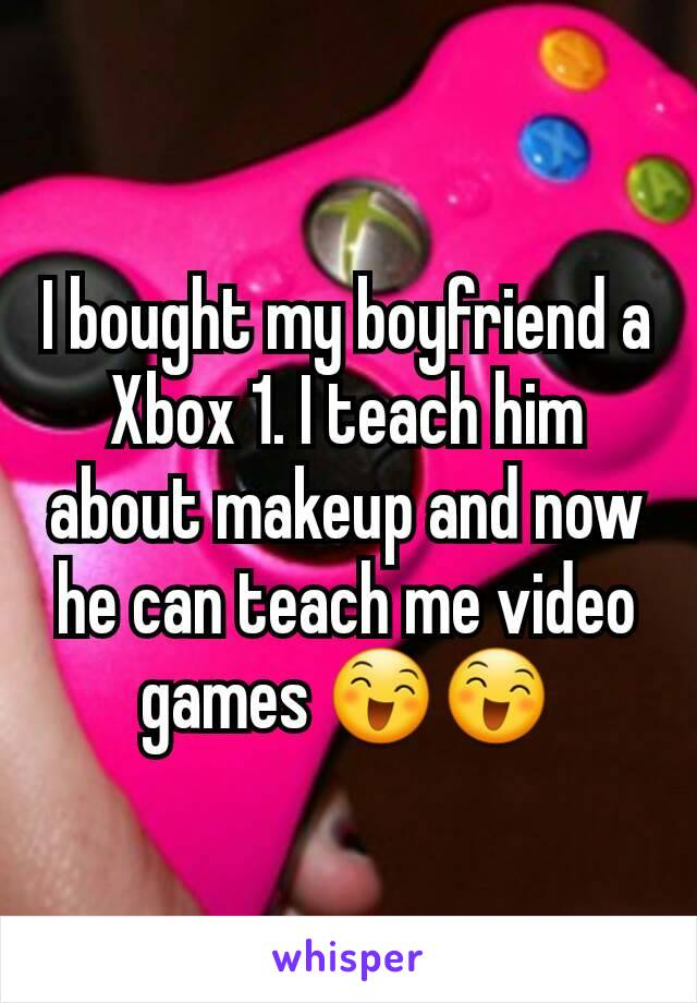 I bought my boyfriend a Xbox 1. I teach him about makeup and now he can teach me video games 😄😄