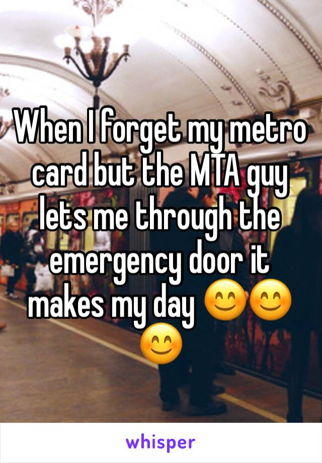 When I forget my metro card but the MTA guy lets me through the  emergency door it makes my day 😊😊😊
