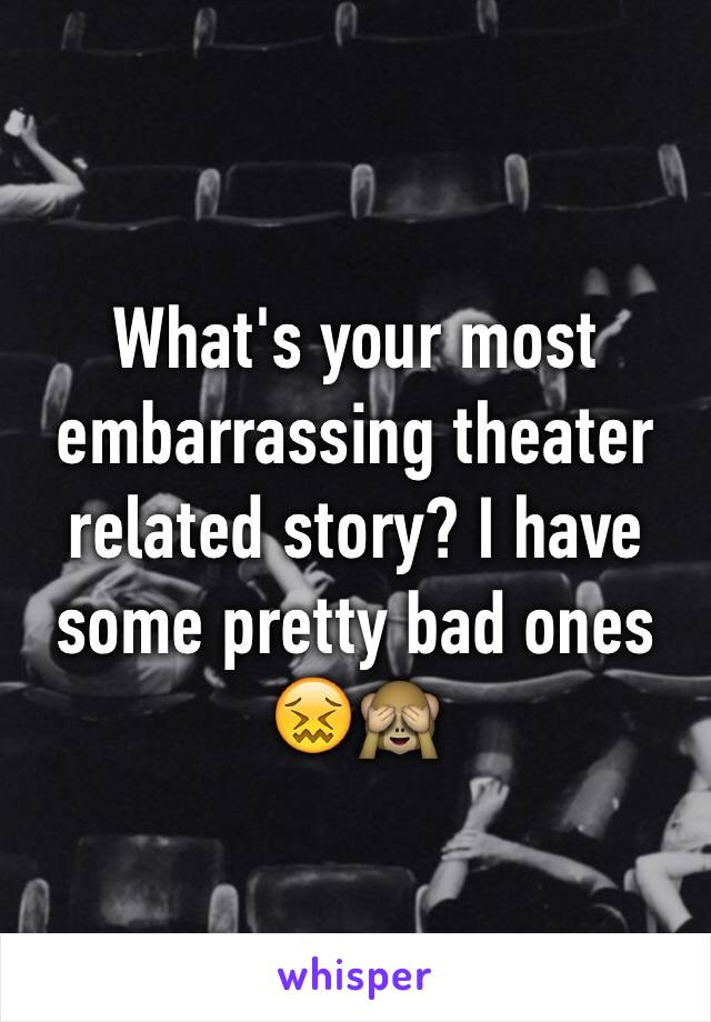 What's your most embarrassing theater related story? I have some pretty bad ones 😖🙈