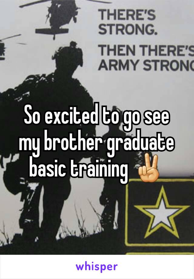 So excited to go see my brother graduate basic training ✌