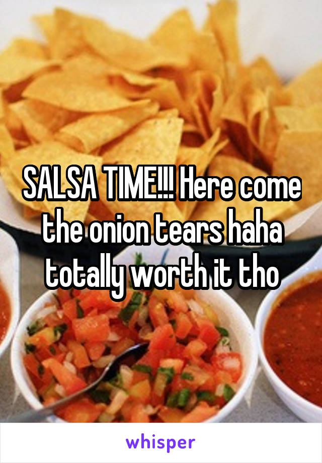 SALSA TIME!!! Here come the onion tears haha totally worth it tho
