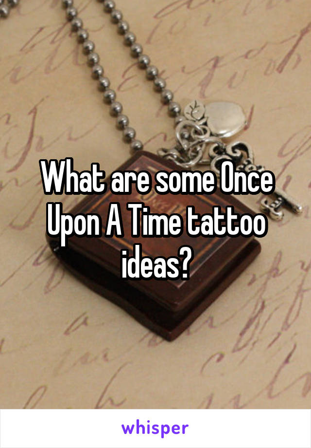 What are some Once Upon A Time tattoo ideas?