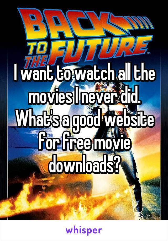 I want to watch all the movies I never did. What's a good website for free movie downloads?