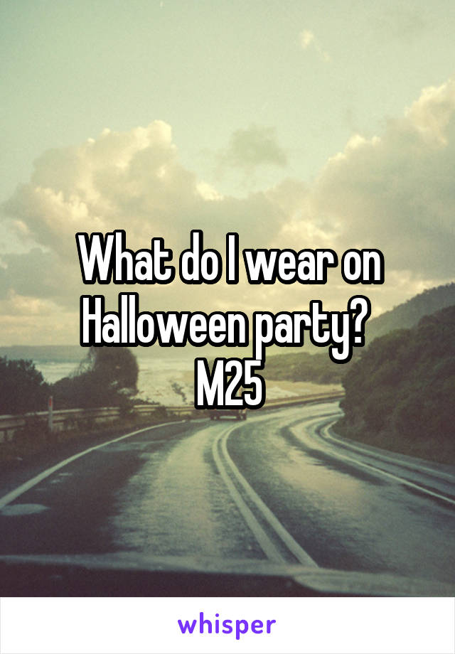 What do I wear on Halloween party?  M25
