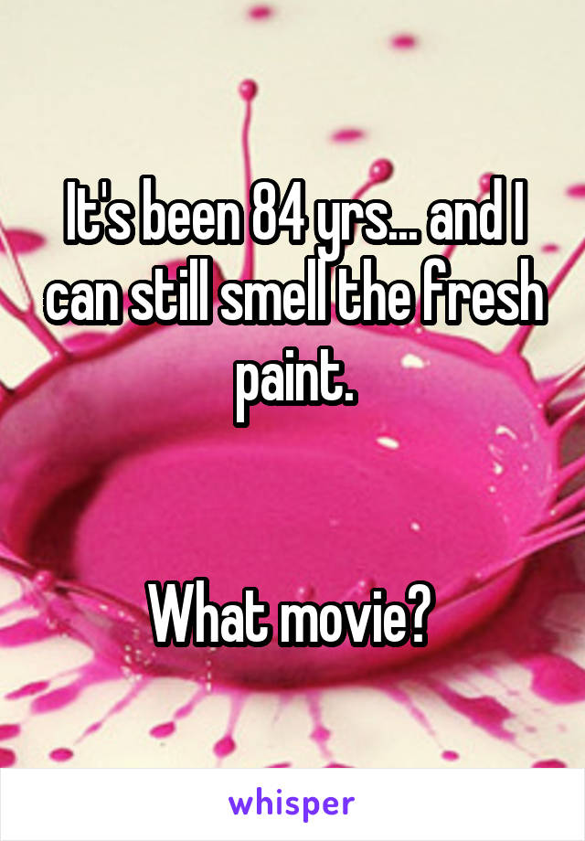 It's been 84 yrs... and I can still smell the fresh paint.   What movie?