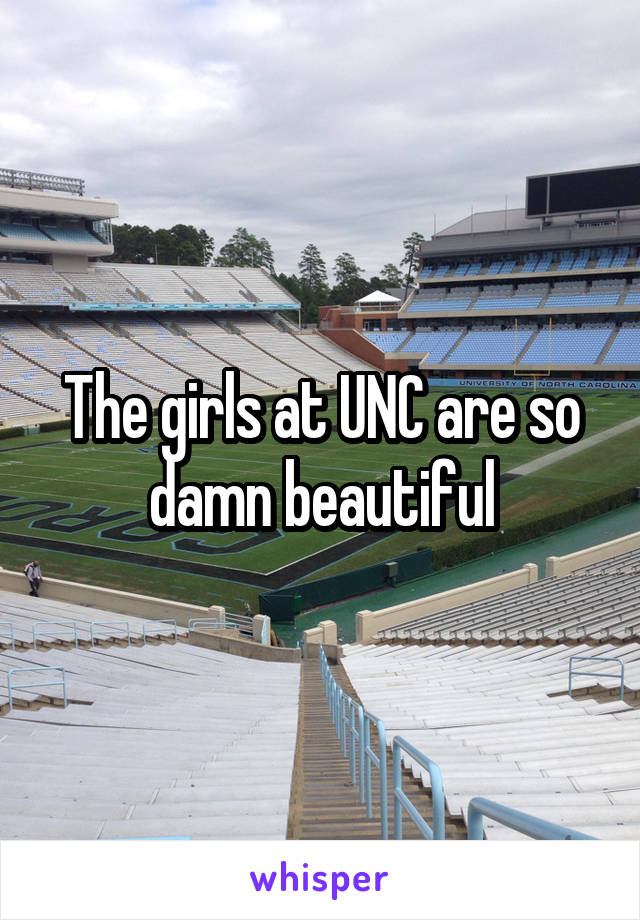 The girls at UNC are so damn beautiful