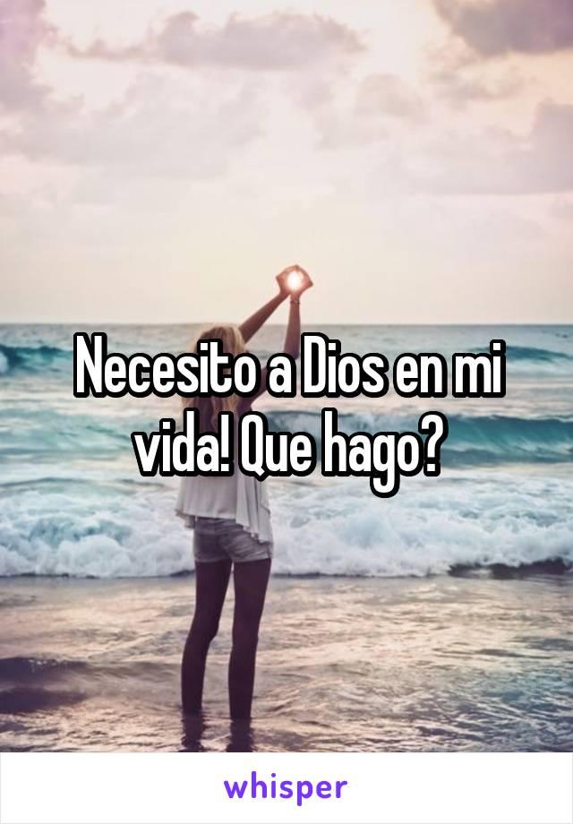 Necesito a Dios en mi vida! Que hago?