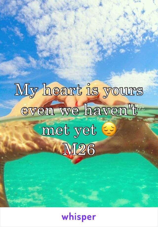 My heart is yours even we haven't met yet 😔 M26