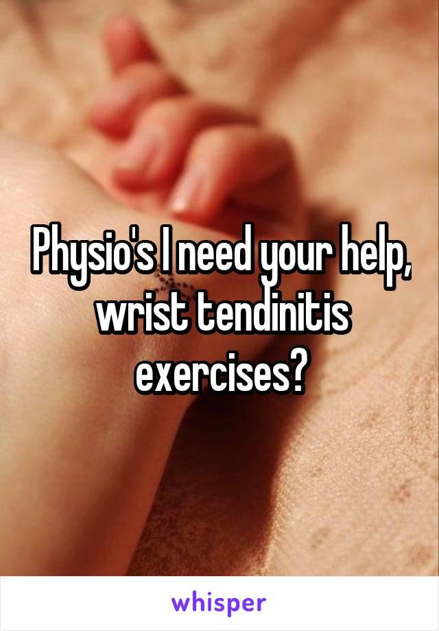Physio's I need your help, wrist tendinitis exercises?