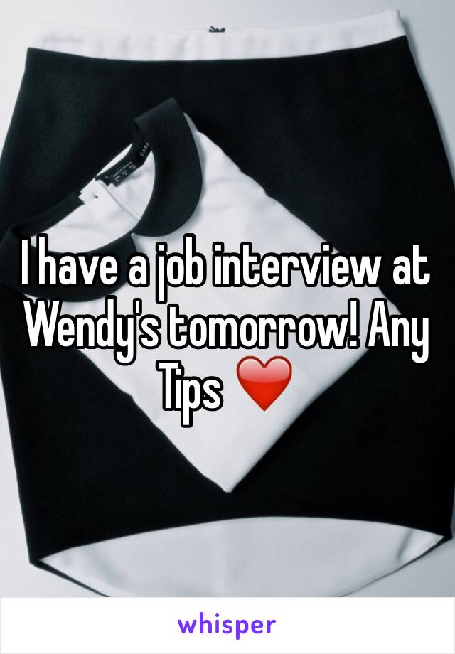 I have a job interview at Wendy's tomorrow! Any Tips ❤️️