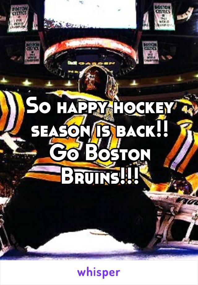So happy hockey season is back!! Go Boston Bruins!!!