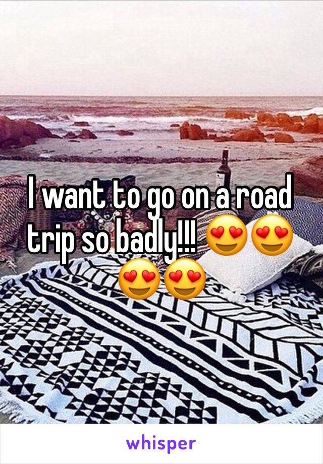 I want to go on a road trip so badly!!! 😍😍😍😍