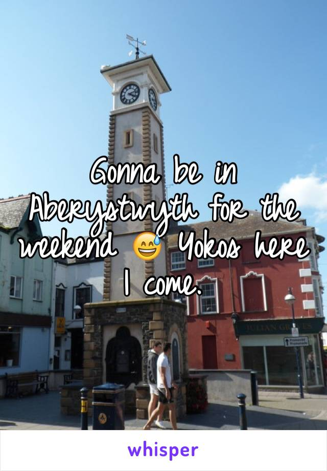 Gonna be in Aberystwyth for the weekend 😅 Yokos here I come.