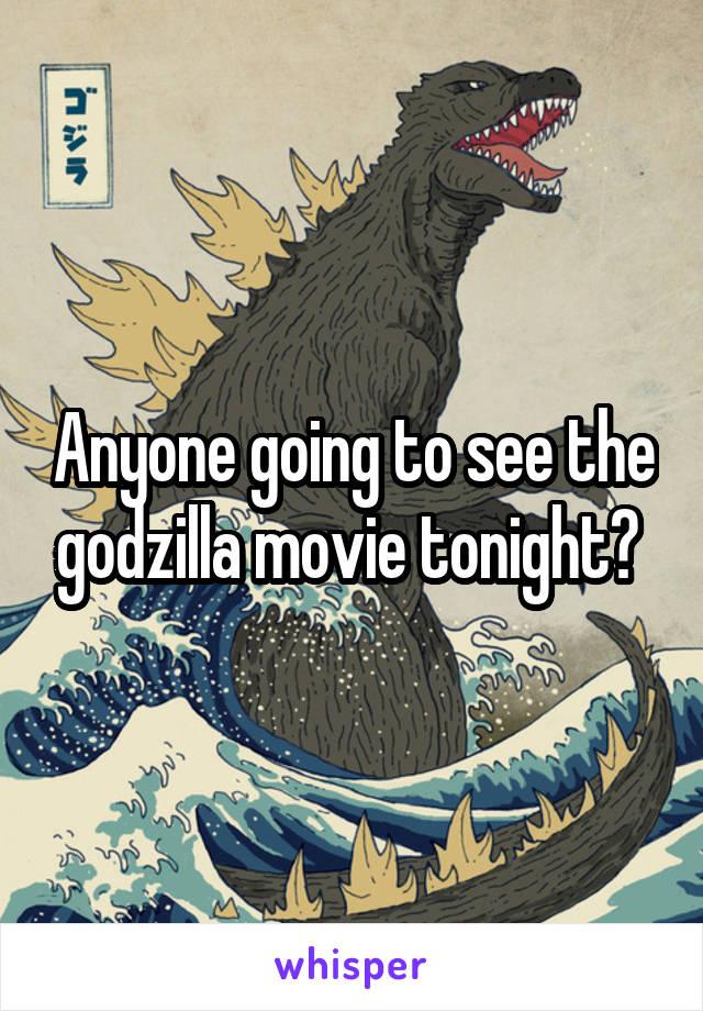 Anyone going to see the godzilla movie tonight?