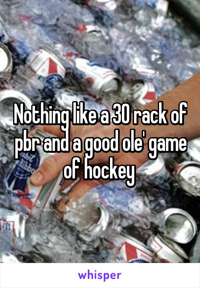 Nothing like a 30 rack of pbr and a good ole' game of hockey
