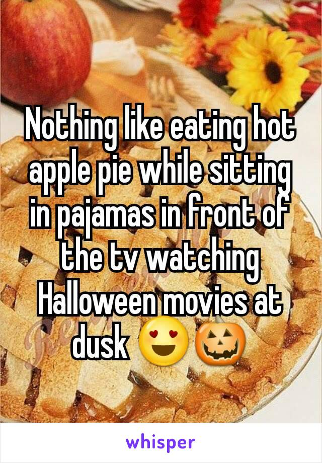 Nothing like eating hot apple pie while sitting in pajamas in front of the tv watching Halloween movies at dusk 😍🎃