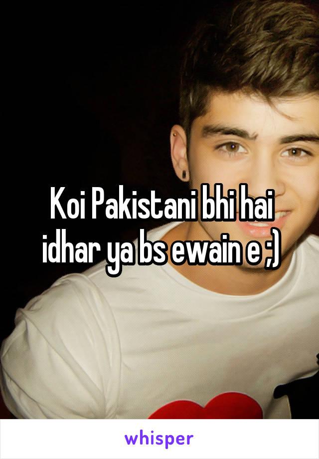 Koi Pakistani bhi hai idhar ya bs ewain e ;)