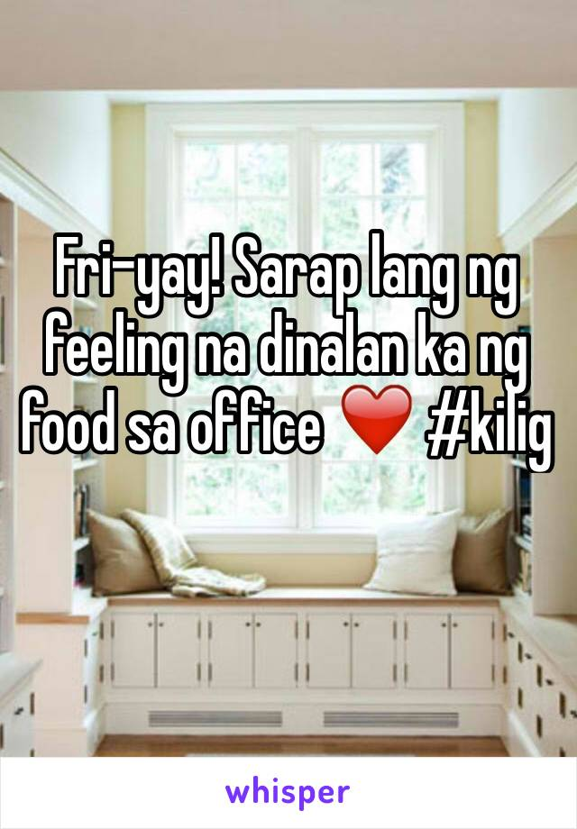 Fri-yay! Sarap lang ng feeling na dinalan ka ng food sa office ❤️ #kilig