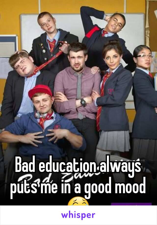 Bad education always puts me in a good mood 😂