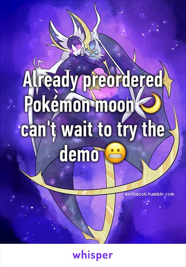 Already preordered Pokémon moon 🌙 can't wait to try the demo 😬