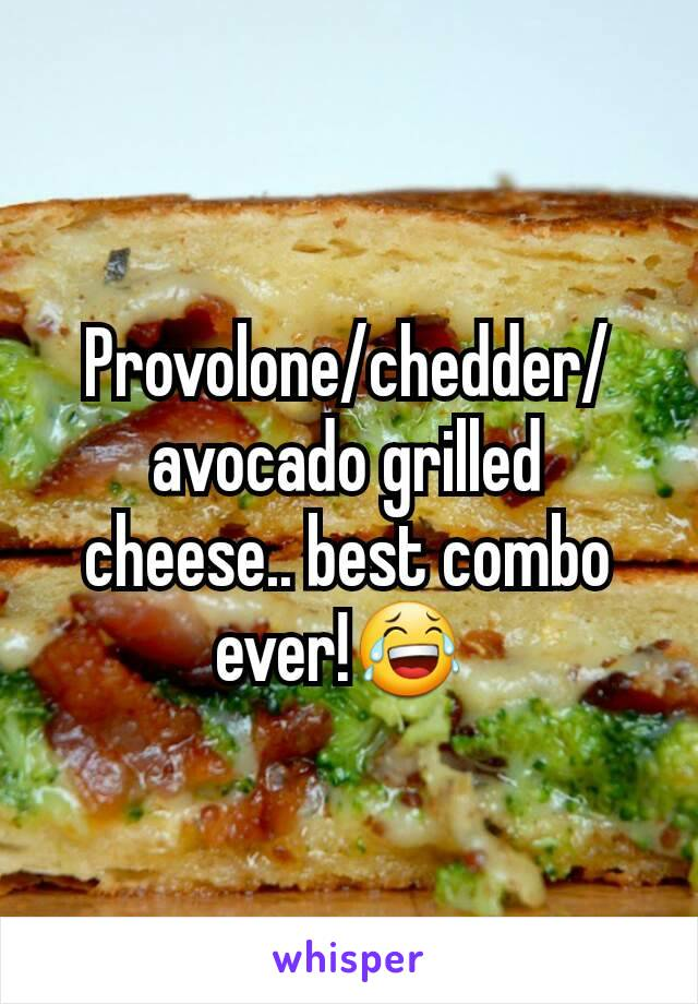 Provolone/chedder/avocado grilled cheese.. best combo ever!😂