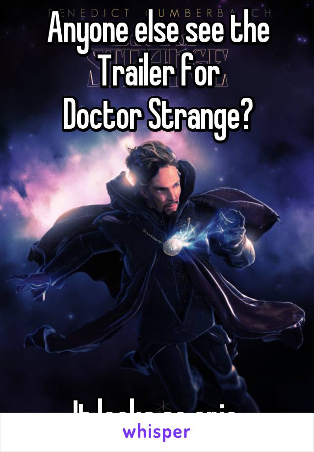 Anyone else see the Trailer for Doctor Strange?       It looks so epic.