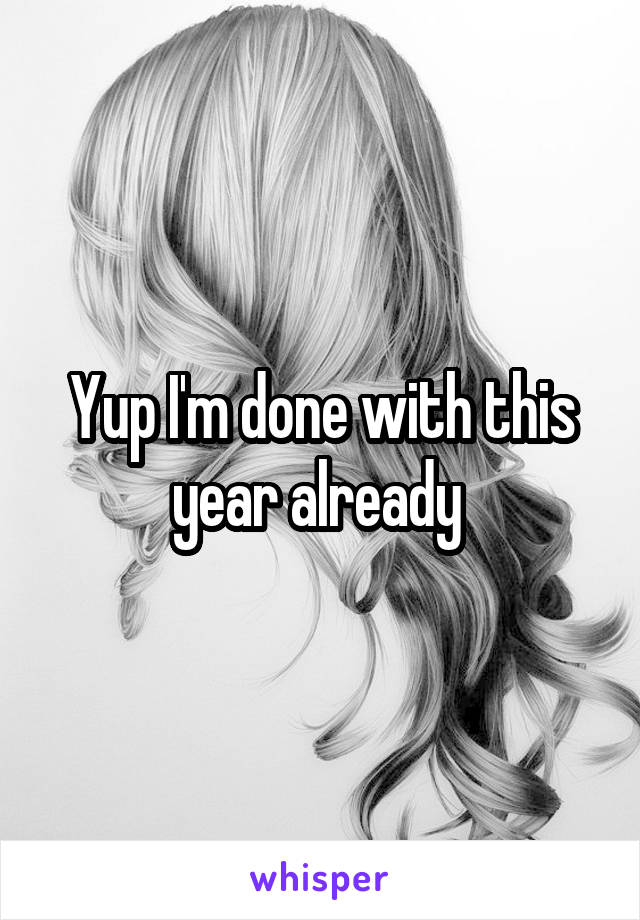 Yup I'm done with this year already