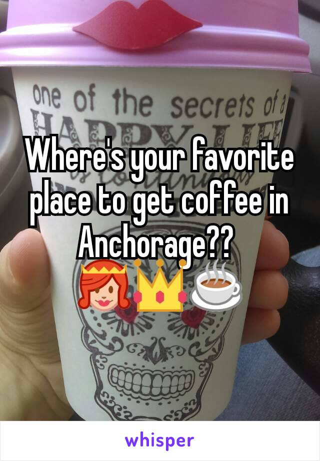 Where's your favorite place to get coffee in Anchorage??  👸👑☕