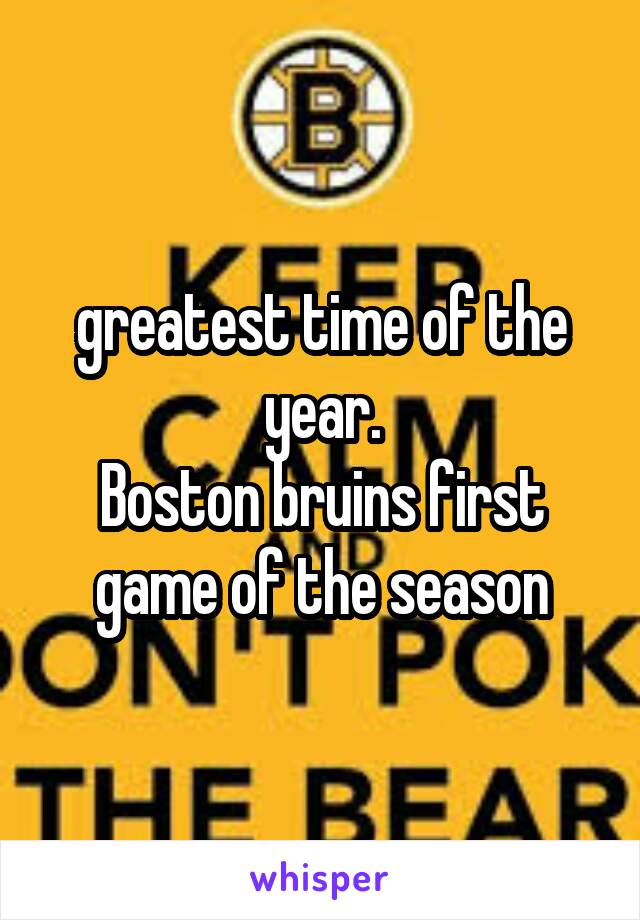 greatest time of the year. Boston bruins first game of the season