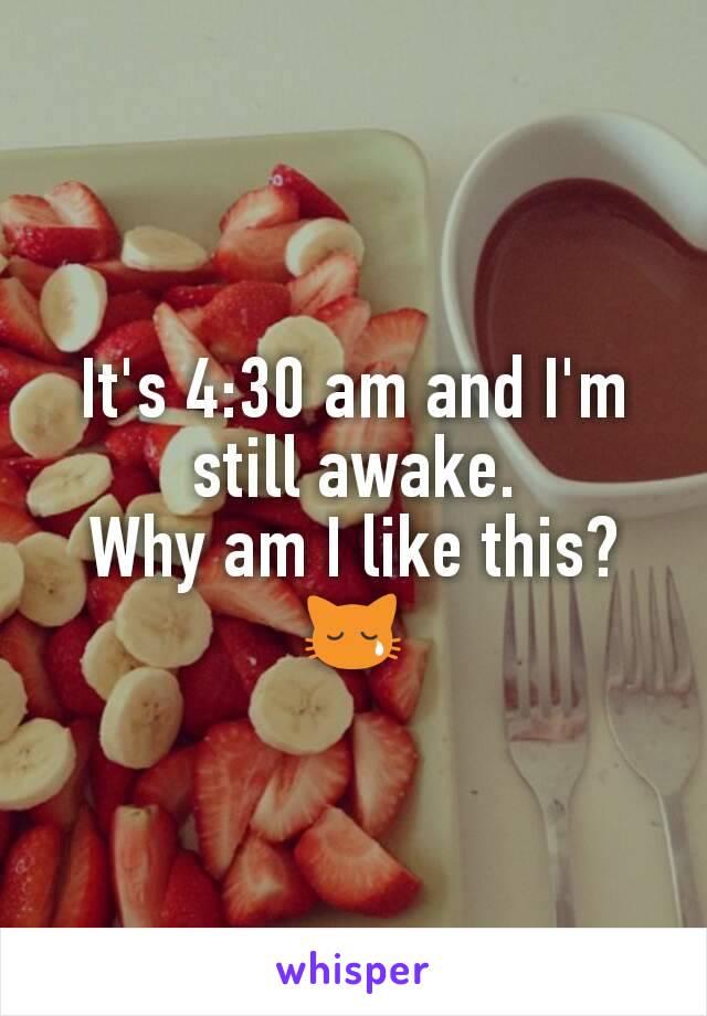 It's 4:30 am and I'm still awake. Why am I like this? 😿