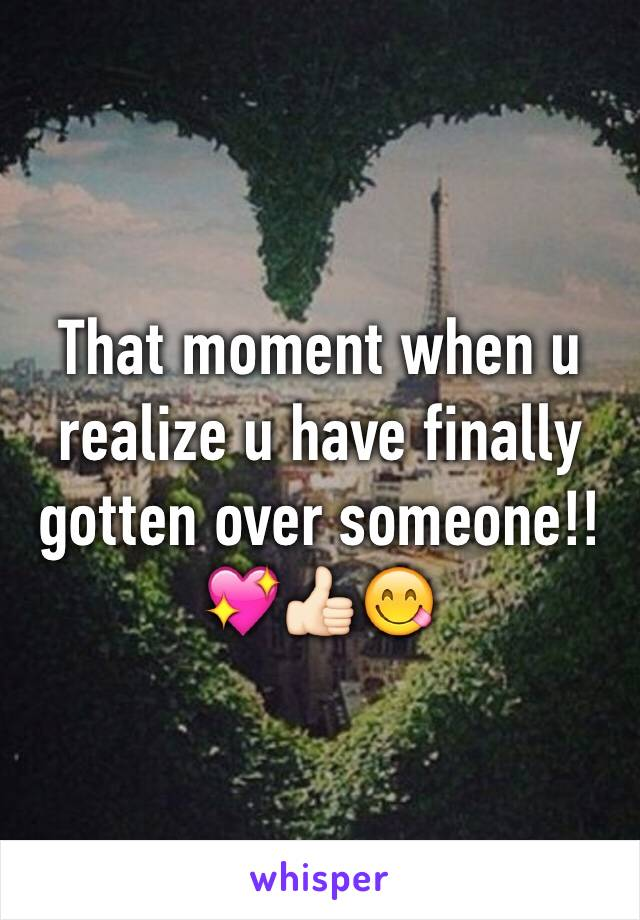 That moment when u realize u have finally gotten over someone!!💖👍🏻😋
