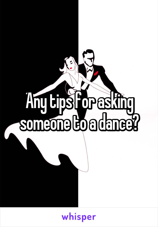 Any tips for asking someone to a dance?