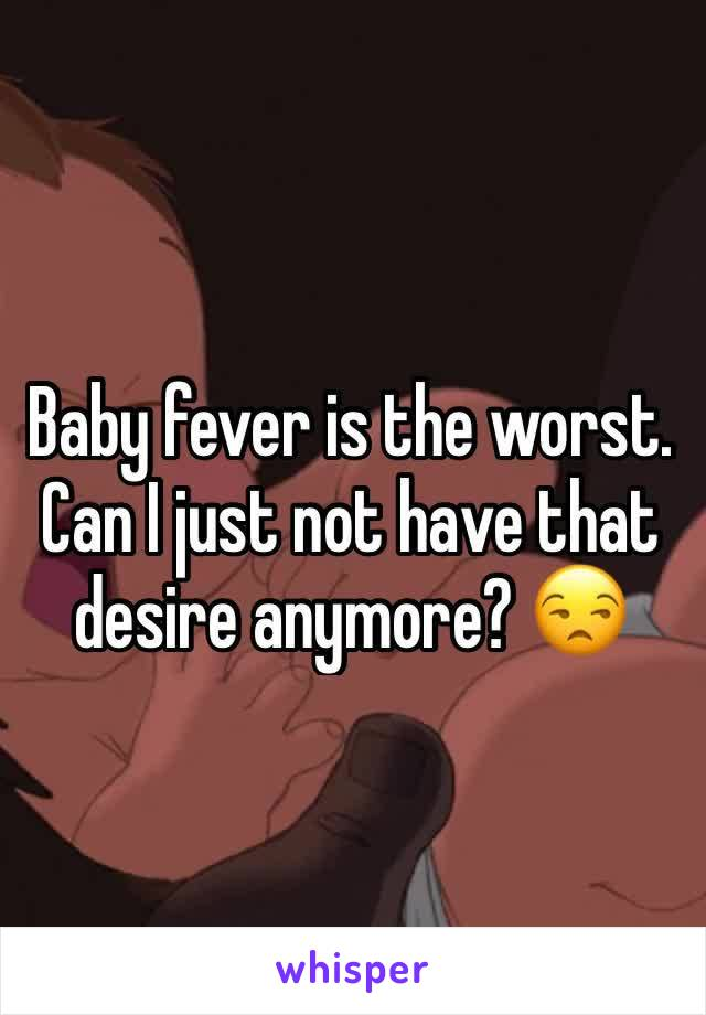 Baby fever is the worst. Can I just not have that desire anymore? 😒