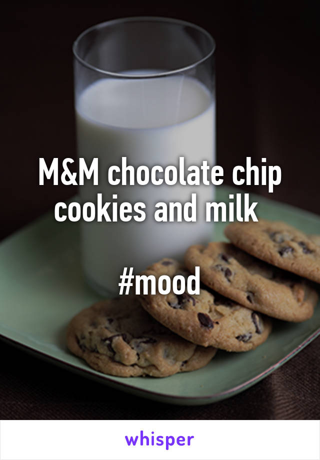 M&M chocolate chip cookies and milk   #mood