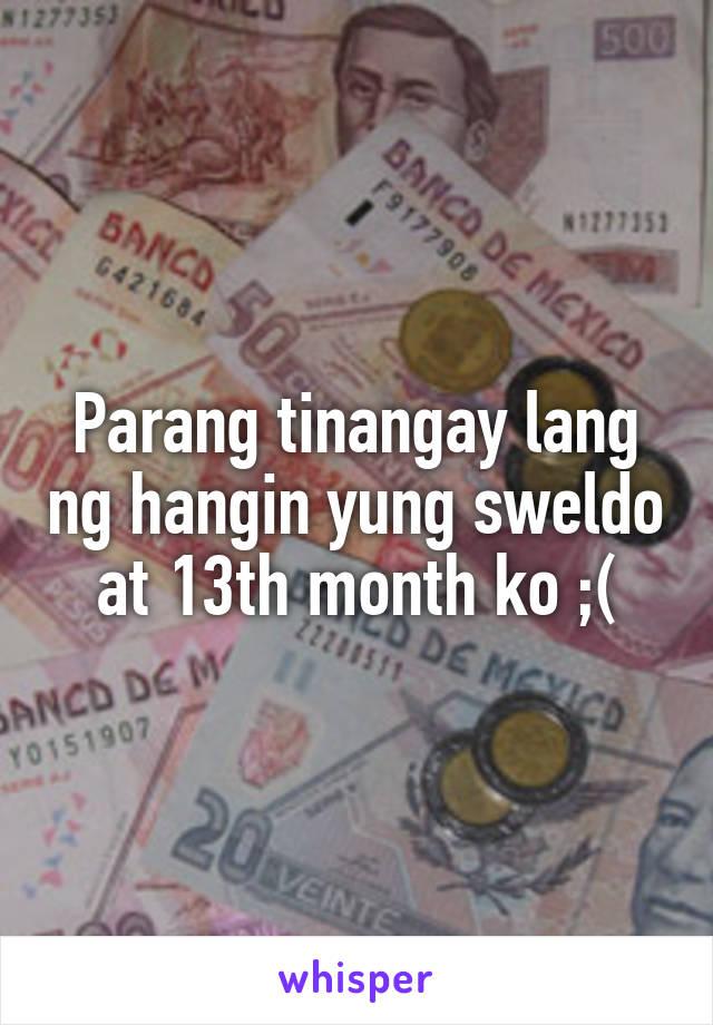 Parang tinangay lang ng hangin yung sweldo at 13th month ko ;(