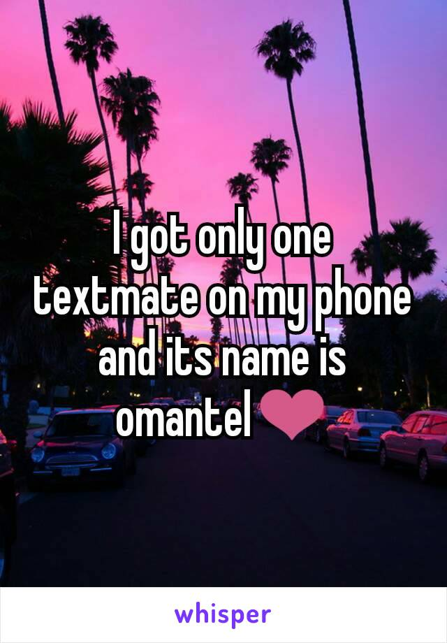 I got only one textmate on my phone and its name is omantel❤