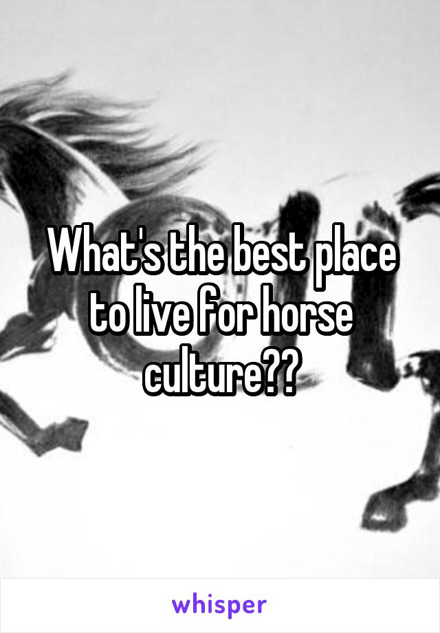 What's the best place to live for horse culture??