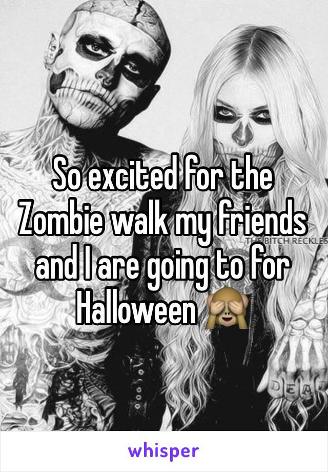 So excited for the Zombie walk my friends and I are going to for Halloween 🙈