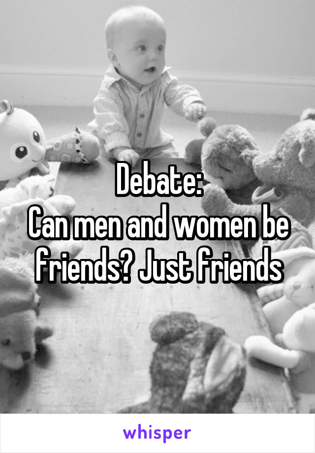 Debate: Can men and women be friends? Just friends