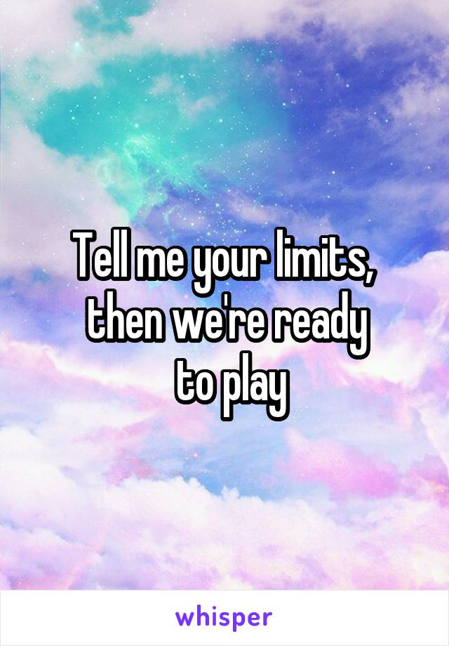 Tell me your limits,  then we're ready  to play