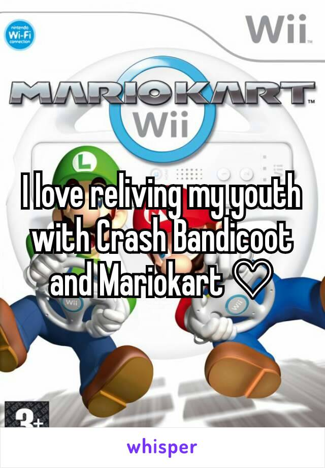 I love reliving my youth with Crash Bandicoot and Mariokart ♡