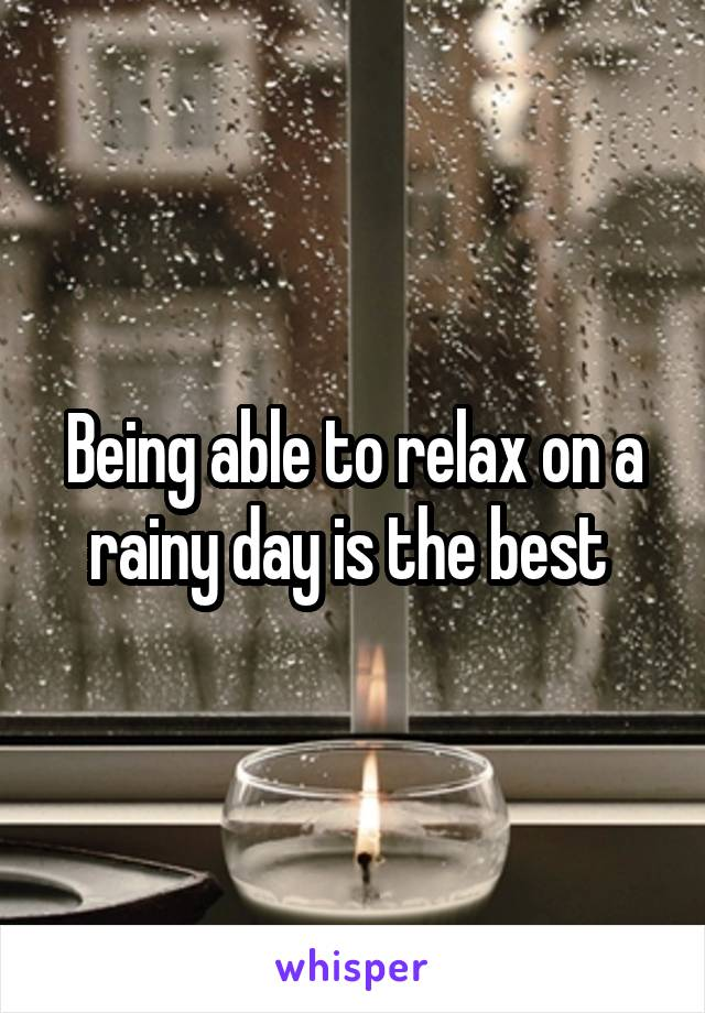 Being able to relax on a rainy day is the best