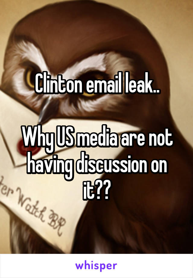 Clinton email leak..  Why US media are not having discussion on it??