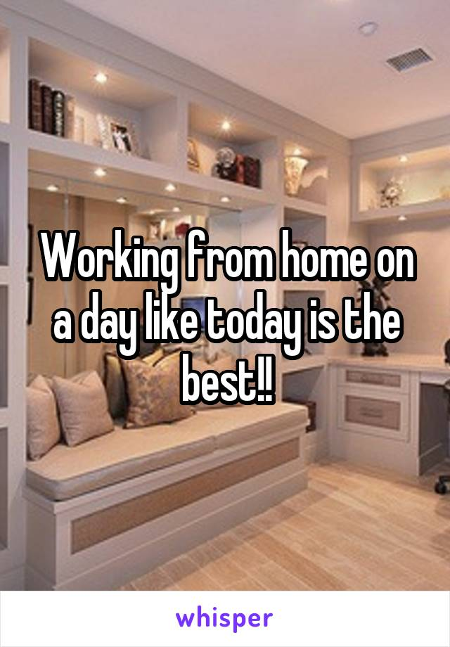 Working from home on a day like today is the best!!