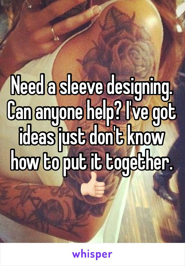 Need a sleeve designing. Can anyone help? I've got ideas just don't know how to put it together.  👍🏻